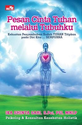 Pesan Cinta Tuhan melalui Tubuhku Ika Shinta Sari, S.Psi, PSI, MNLP