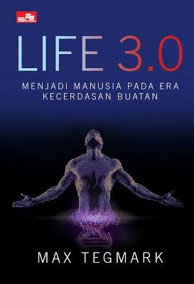 Life 3.0 Menjadi Manusia pada Era Kecerdasan Buatan Max Tegmark