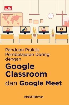 Panduan Praktis Pembelajaran Daring dengan Google Classroom dan Google Meet Abdul Rohman