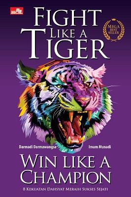 FIGHT LIKE A TIGER WIN LIKE A CHAMPION - MEGA BESTSELLER EDITION Darmadi Darmawangsa, Imam Munadi