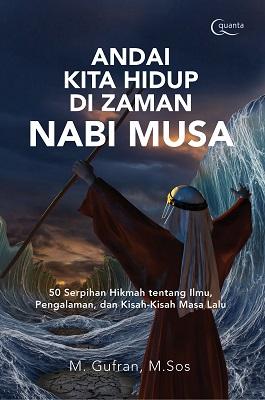 Andai Kita Hidup di Zaman Nabi Musa M. Gufran, M.Sos.