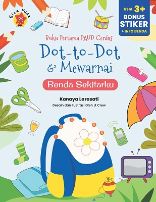 Buku Pertama PAUD Cerdas Dot To Dot & Mewarnai Benda Sekitarku Kanaya Larasti, LT Crew