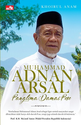 Muhammad Adnan Arsal - Panglima Damai Poso