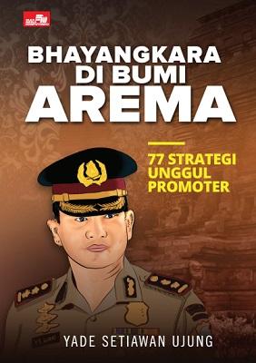 Bhayangkara di Bumi Arema - 77 Strategi Unggul Promoter