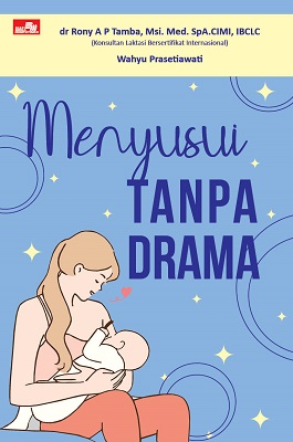 Menyusui Tanpa Drama dr Rony A P Tamba, Msi. Med. SpA.CIMI, IBCLC & Wahyu Prasetiawati
