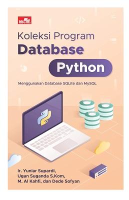 Koleksi Program Database Python Ir. Yuniar Supardi, Ugan Suganda S.Kom, M. Al Kahfi, dan Dede Sofyan