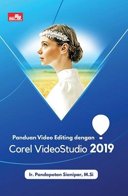 Panduan Video Editing dengan Corel Video Studio 2019 Ir. Pandapotan Sianipar, M.Si