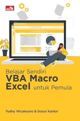 Belajar Sendiri VBA Macro Excel untuk Pemula Yudhy Wicaksono & Solusi Kantor