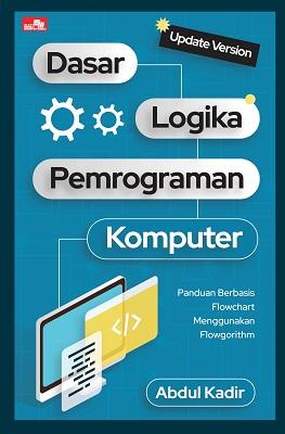 Dasar Logika Pemrograman Komputer (Update Version) Abdul Kadir