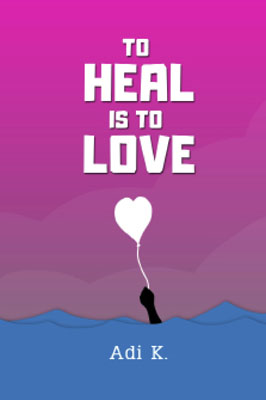 To Heal is To Love (To Heal #3) Adi K.