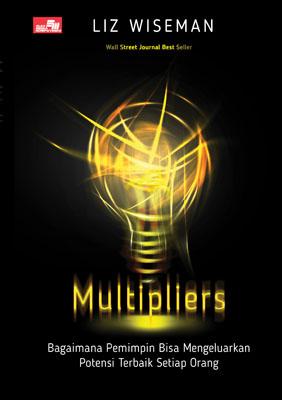 Multipliers: Bagaimana Pemimpin Bisa Mengeluarkan Potensi Terbaik Setiap Orang Liz Wiseman