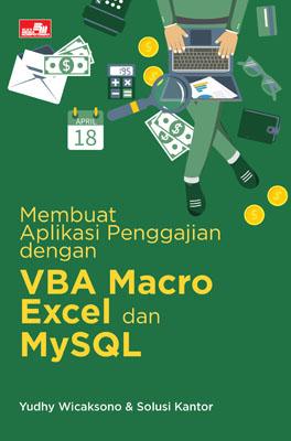 Membuat Aplikasi Penggajian dengan VBA Macro Excel dan MySQL Yudhy Wicaksono & Solusi Kantor