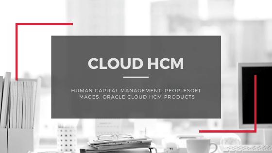 Cloud HCM - Human Capital Management, PeopleSoft Images, Oracle Cloud HCM Products