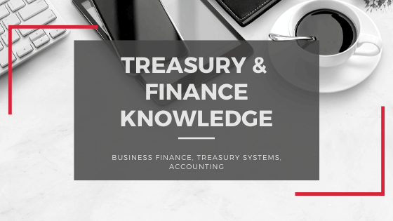 Treasury & Finance Knowledge - Business Finance, Treasury Systems, Accounting