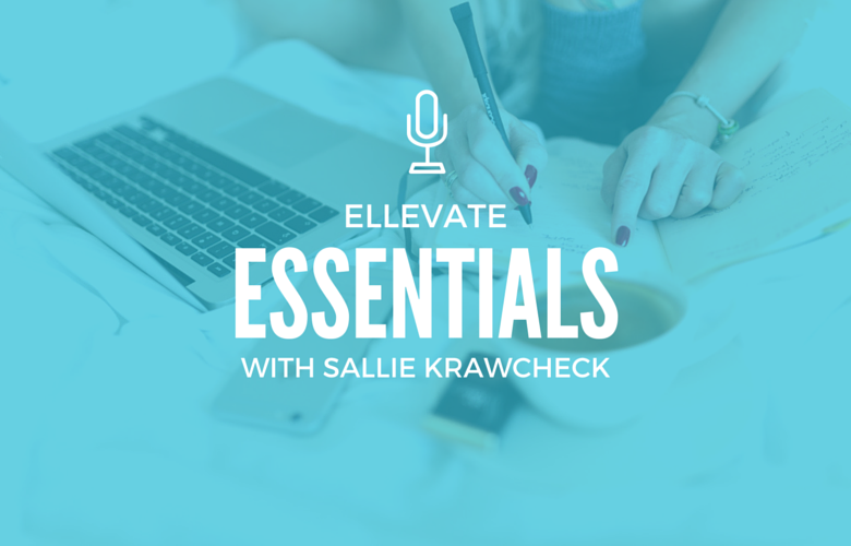Ellevate Essentials: What I Wish I Knew Then