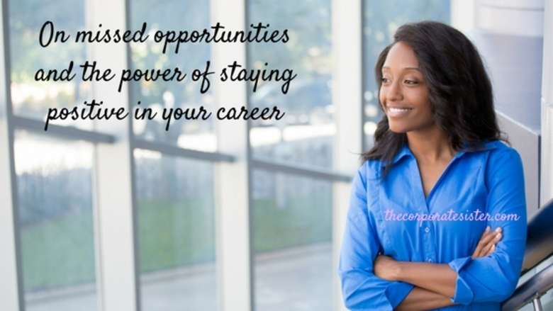 On Missed Opportunities and the Power of Staying Positive in Your Career