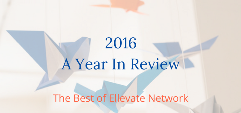 The Best Of Ellevate Network 2016: A Year In Review