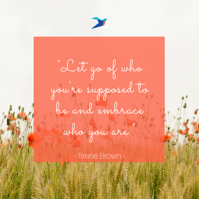 Let go of who you're supposed to be and embrace who you are