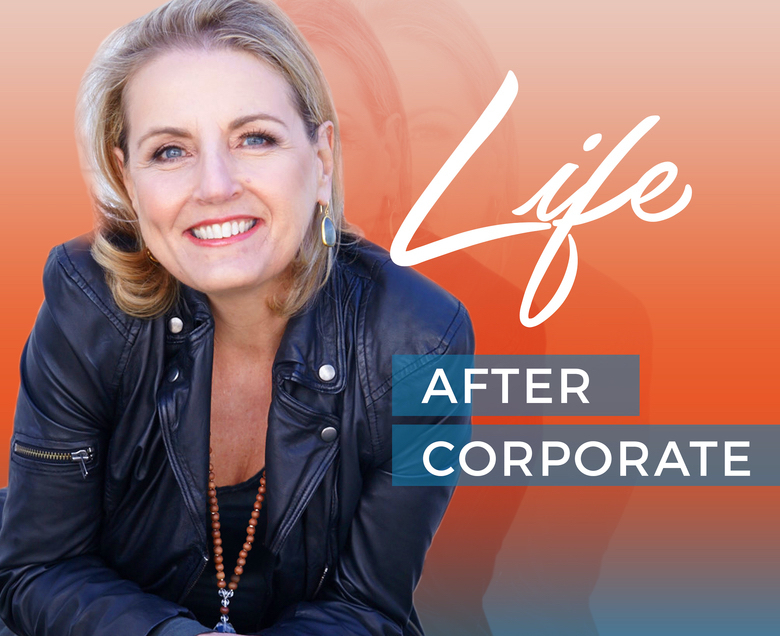 Deb Boulanger's New Podacast, Life After Corporate, is Now Live
