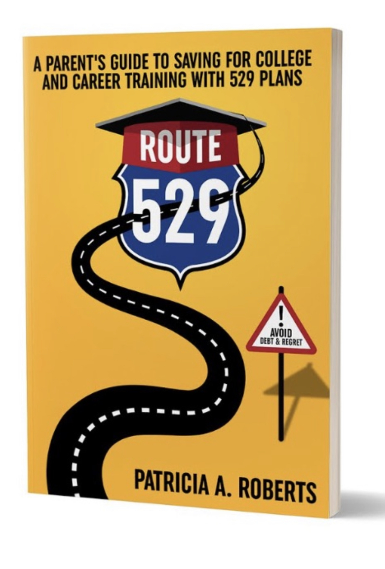 Patricia Roberts Releases Route 529: A Parent's Guide to Saving for College and Career Training with 529 Plans