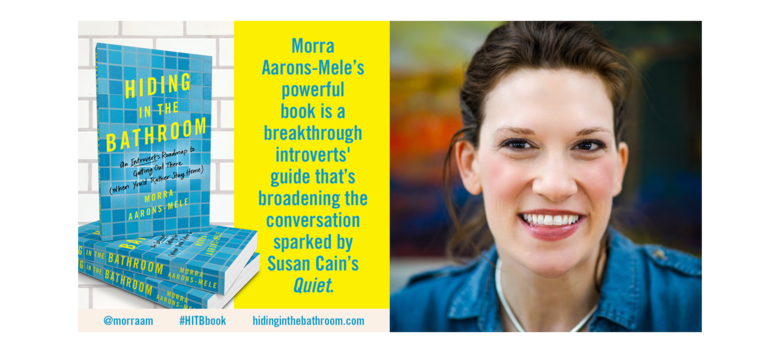 Morra Aarons-Mele's New Book, Hiding in the Bathroom: An Introvert's Roadmap to Getting Out There (When You'd Rather Stay Home), Out Now