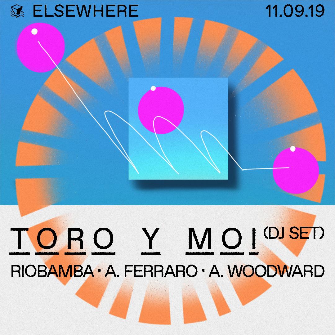 Elsewhere | Toro Y Moi (DJ Set), RIOBAMBA, A  Ferraro & A
