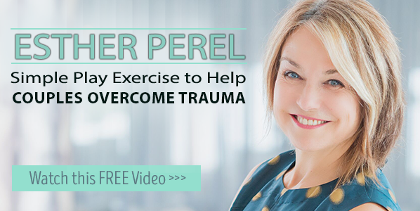 Free Video by Esther Perel on Simple Play Exercise to Help Couples Overcome Trauma Issues