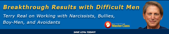 Breakthrough Results with Difficult Men Terry Real on Working with Narcissists, Bullies, Boy-Men and Avoidants