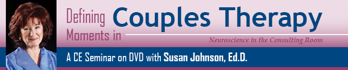 CE Seminar on DVD: Defining Moments in Couples Therapy with Sue Johnson