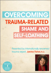 Image of Overcoming Trauma-Related Shame and Self-Loathing with Janina Fisher,