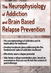 The Neurophysiology of Addiction & Brain Based Relapse Prevention