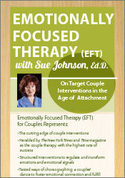 Emotionally Focused Therapy with Sue Johnson, Ed.D.: On Target Couple