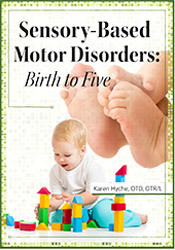 Image of Part 2: Sensory-Based Motor Disorders: Birth to Five