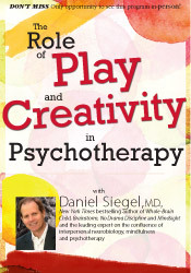 The Role of Play and Creativity in Psychotherapy with Daniel Siegel, M