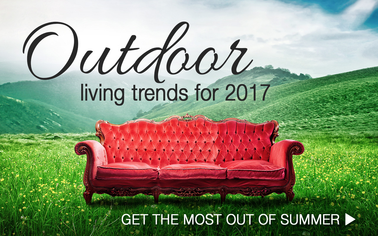 Outdoor Living Trends for 2017 - July