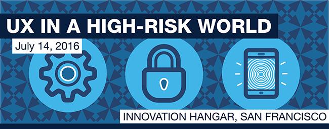 UX in a High-Risk World, July 14, 2016, Innovation Hangar, San Francisco