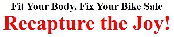 Fit Your Body, Fix Your Bike Sale - Recapture the Joy!