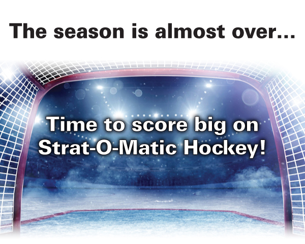 The season is almost over…Time to score big on Strat-O-Matic Hockey!