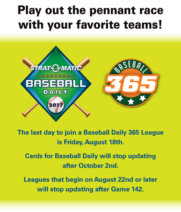 The last day to join a Baseball Daily 365 League is Friday, August 18th. Cards for Baseball Daily will stop updating after October 2nd. Leagues that begin on August 22nd or later will stop updating after Game 142.