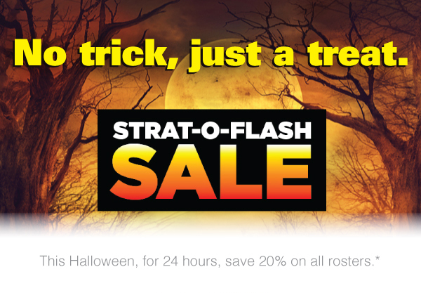 This Halloween, for 24 hours, save 20% on all rosters.*