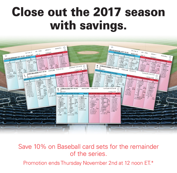 Save 10% on Baseball card sets for the remainder of the series.Promotion ends Thursday November 2nd at 12 noon ET.*