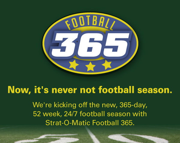 We're kicking off the new, 365-day, 52 week, 24/7 football season wit Strat-O-Matic Football 365.