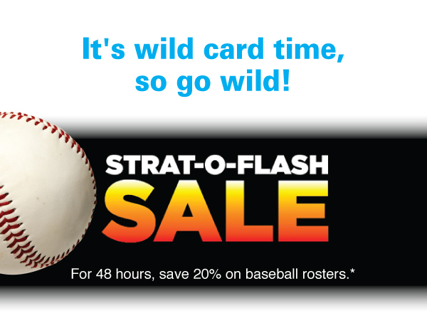 Strat-O-Flash Sale! For 48 hours, save 20% on baseball rosters.