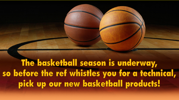 The basketball season is underway, so before the ref whistles you for a technical, pick up our new basketball products!