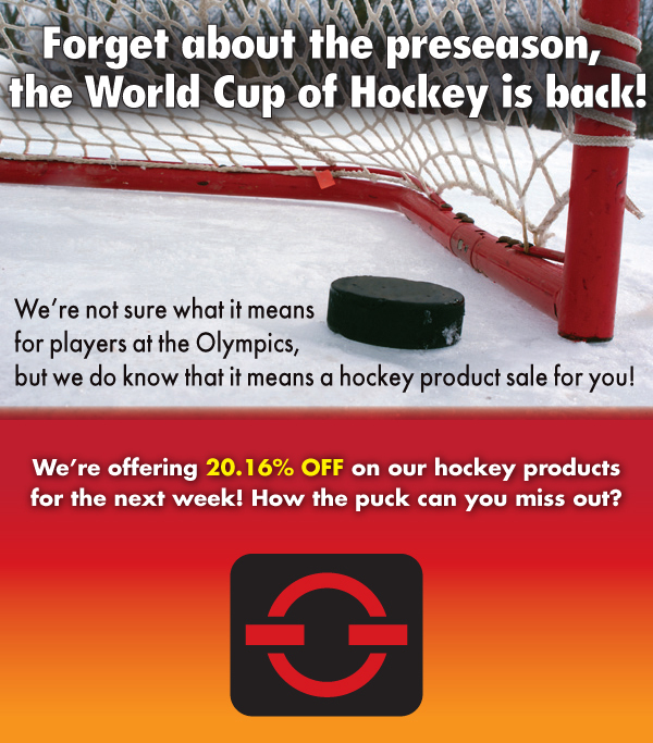 Forget about the preseason, the World Cup of Hockey is back! We're offering 20.16% OFF on our hockey products for the next week! How the puck can you miss out?