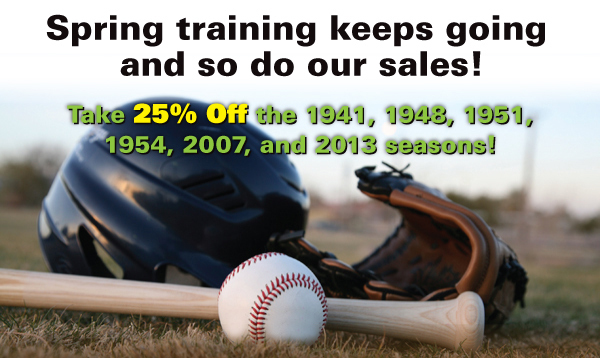 Take 25% Off the 1941, 1948, 1951, 1954, 2007, and 2013 seasons!