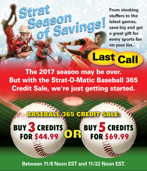 Last Call! The 2017 season may be over. But with the Strat-O-Matic Baseball 365 Credit Sale, we're just getting started.