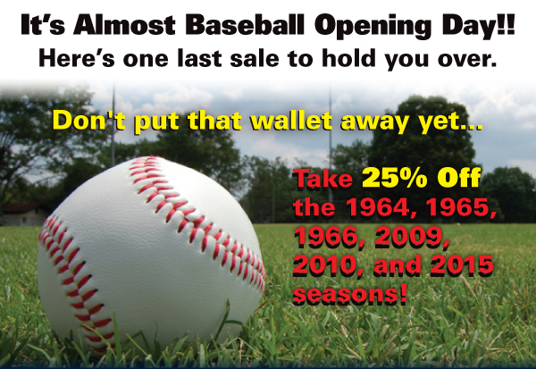 Take 25% Off the 1964, 1965, 1966, 2009, 2010, and 2015 seasons!