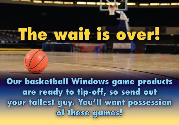 The wait is over! Our basketball Windows game products are ready to tip-off, so send out your tallest guy. You'll want possession of these games!
