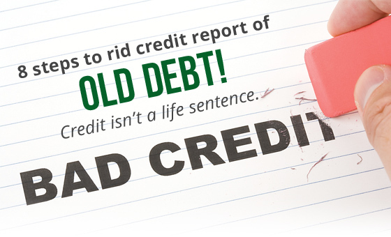 eight steps to rid credit report of old debt